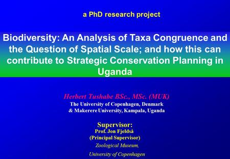 The University of Copenhagen, Denmark & Makerere University, Kampala, Uganda Biodiversity: An Analysis of Taxa Congruence and the Question of Spatial Scale;