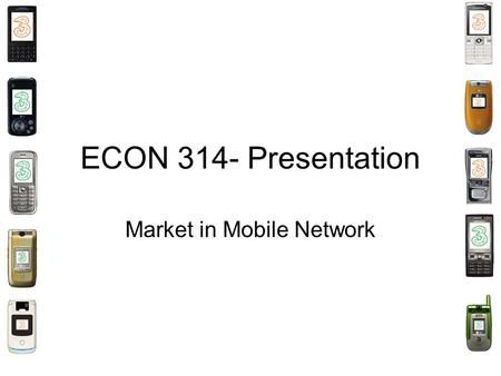 ECON 314- Presentation Market in Mobile Network. Presentation Outline 1.Background of Mobile Market in Hong Kong 2.After market services- Positive Network.