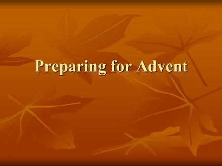 Preparing for Advent. Course Overview Week One Week One Overview of the Christian Calendar Overview of the Christian Calendar Meaning of Advent Meaning.