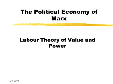 DJ, 2004 The Political Economy of Marx Labour Theory of Value and Power.