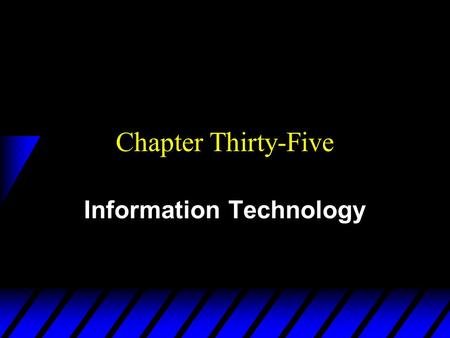 Chapter Thirty-Five Information Technology. Information Technologies u The crucial ideas are: –Complementarity –Network externality.