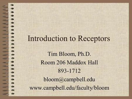 Introduction to Receptors Tim Bloom, Ph.D. Room 206 Maddox Hall 893-1712