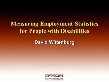 Measuring Employment Statistics for People with Disabilities David Wittenburg.