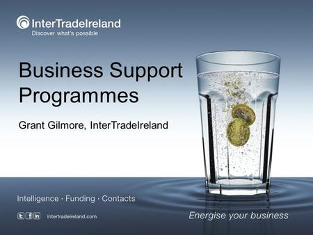 Business Support Programmes Grant Gilmore, InterTradeIreland.