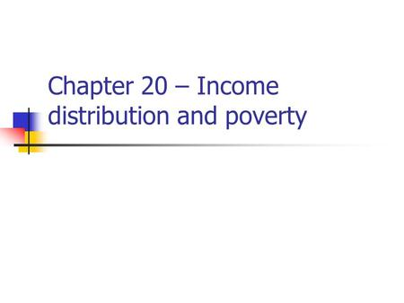 Chapter 20 – Income distribution and poverty. Income distribution in a market economy Determined by markets Affected by initial endowments Estate tax.