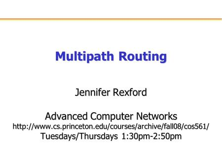 Multipath Routing Jennifer Rexford Advanced Computer Networks  Tuesdays/Thursdays 1:30pm-2:50pm.