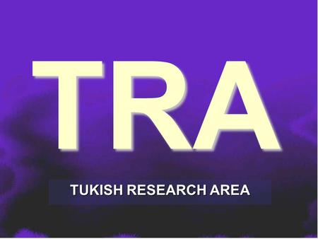TRA TUKISH RESEARCH AREA. TRA is a research approach that aims at: -increasing the number of scientists -integrating individual research into the pre-