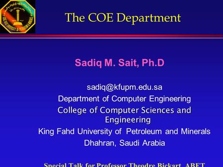 The COE Department Sadiq M. Sait, Ph.D Department of Computer Engineering College of Computer Sciences and Engineering King Fahd University.