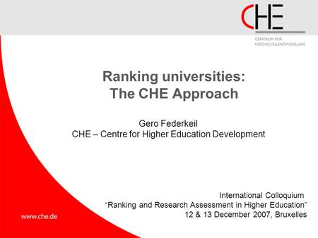 "Ranking universities: The CHE Approach Gero Federkeil CHE – Centre for Higher Education Development International Colloquium ""Ranking and Research Assessment."