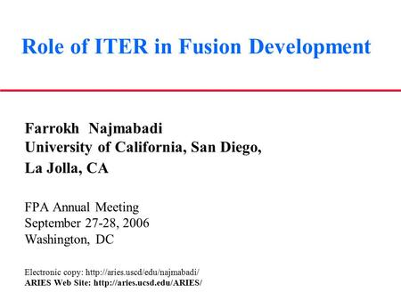 Role of ITER in Fusion Development Farrokh Najmabadi University of California, San Diego, La Jolla, CA FPA Annual Meeting September 27-28, 2006 Washington,