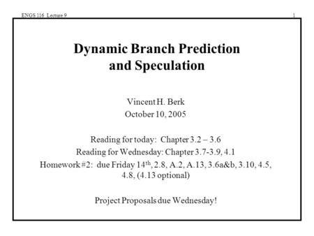 ENGS 116 Lecture 91 Dynamic Branch Prediction and Speculation Vincent H. Berk October 10, 2005 Reading for today: Chapter 3.2 – 3.6 Reading for Wednesday: