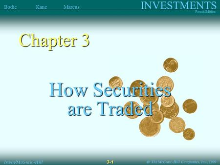  The McGraw-Hill Companies, Inc., 1999 INVESTMENTS Fourth Edition Bodie Kane Marcus 3-1 Irwin/McGraw-Hill How Securities are Traded Chapter 3.