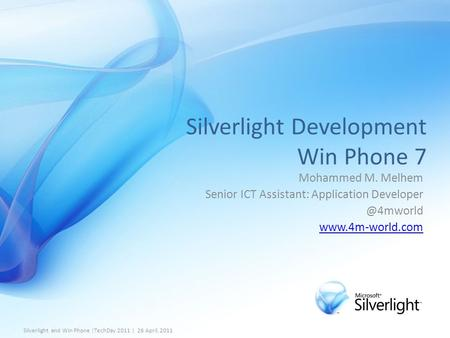 Silverlight Development Win Phone 7 Mohammed M. Melhem Senior ICT Assistant: Application  Silverlight and Win Phone.