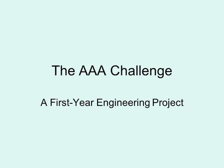 The AAA Challenge A First-Year Engineering Project.