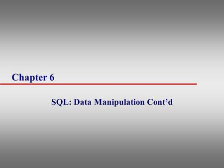 Chapter 6 SQL: Data Manipulation Cont'd. 2 ANY and ALL u ANY and ALL used with subqueries that produce single column of numbers u ALL –Condition only.