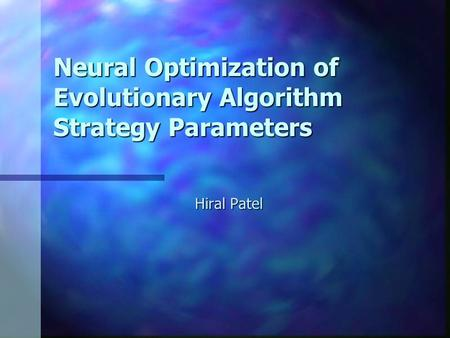 Neural Optimization of Evolutionary Algorithm Strategy Parameters Hiral Patel.