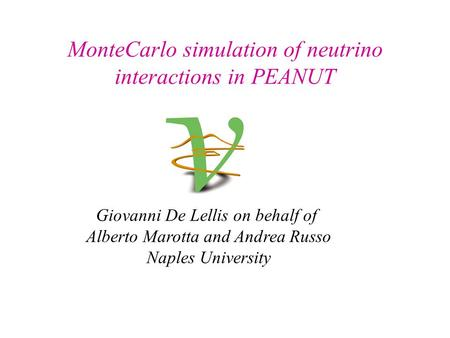 MonteCarlo simulation of neutrino interactions in PEANUT Giovanni De Lellis on behalf of Alberto Marotta and Andrea Russo Naples University.