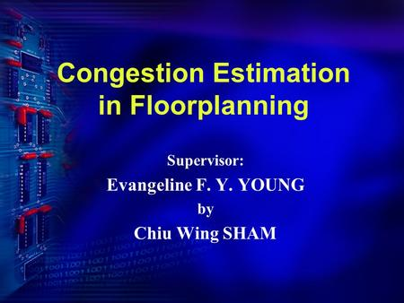 Congestion Estimation in Floorplanning Supervisor: Evangeline F. Y. YOUNG by Chiu Wing SHAM.