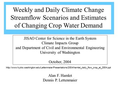 Alan F. Hamlet Dennis P. Lettenmaier JISAO Center for Science in the Earth System Climate Impacts Group and Department of Civil and Environmental Engineering.