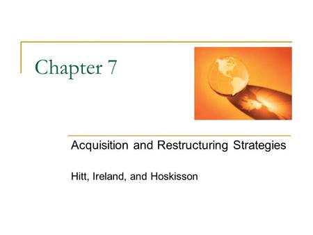 Acquisition and Restructuring Strategies Hitt, Ireland, and Hoskisson