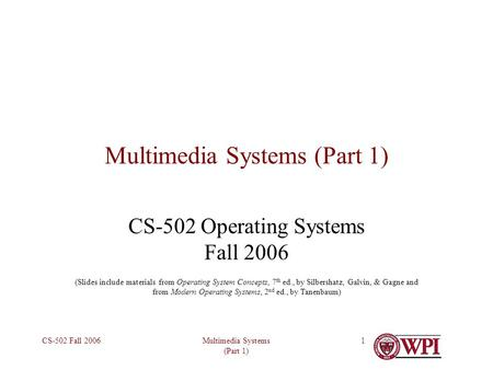Multimedia Systems (Part 1) CS-502 Fall 20061 Multimedia Systems (Part 1) CS-502 Operating Systems Fall 2006 (Slides include materials from Operating System.