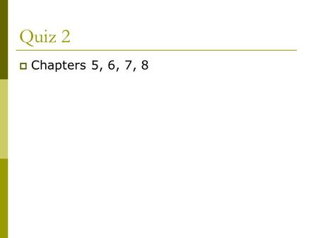Quiz 2  Chapters 5, 6, 7, 8. Chapter 6 Decision Making.