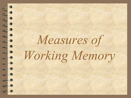 Measures of Working Memory Memory The term memory is typically used to describe our ability to accurately recount experiences which occurred to us in.