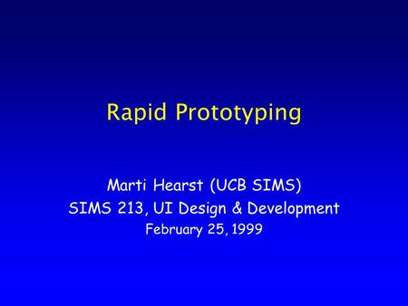 Rapid Prototyping Marti Hearst (UCB SIMS) SIMS 213, UI Design & Development February 25, 1999.