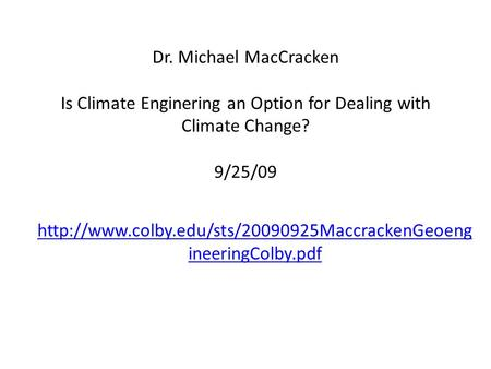 Dr. Michael MacCracken Is Climate Enginering an Option for Dealing with Climate Change? 9/25/09  ineeringColby.pdf.