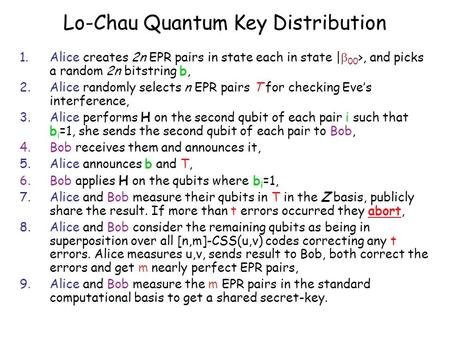 Lo-Chau Quantum Key Distribution 1.Alice creates 2n EPR pairs in state each in state |  00 >, and picks a random 2n bitstring b, 2.Alice randomly selects.