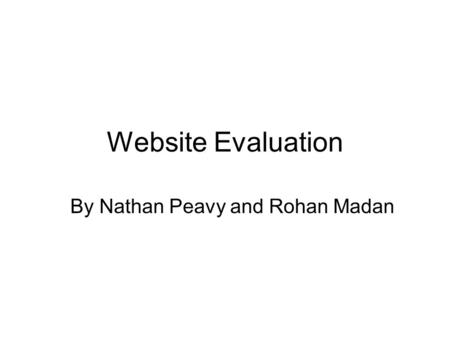 Website Evaluation By Nathan Peavy and Rohan Madan.