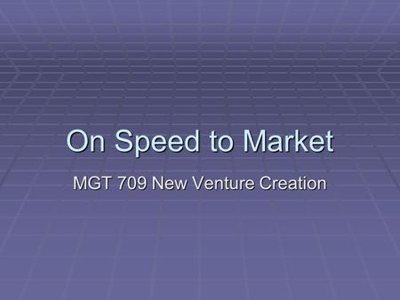 On Speed to Market MGT 709 New Venture Creation. Agenda  Adams  Strategies that Work  Legal Forms  R&R  Zipcars.