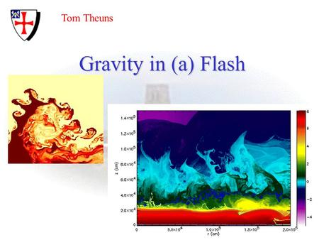 Gravity in (a) Flash Tom Theuns. 13/07/2015Tom Theuns: Flash2 Parallel ionisation front-tracking with Flash (EJ Rijkhorst) *NEW*
