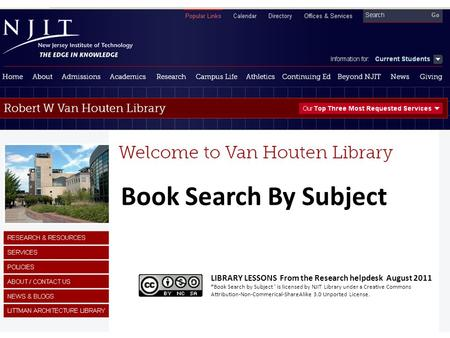 "Book Search By Subject LIBRARY LESSONS From the Research helpdesk August 2011 ""Book Search by Subject ' is licensed by NJIT Library under a Creative Commons."