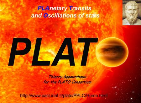 PLAnetary Transits and Oscillations of stars Thierry Appourchaux for the PLATO Consortium
