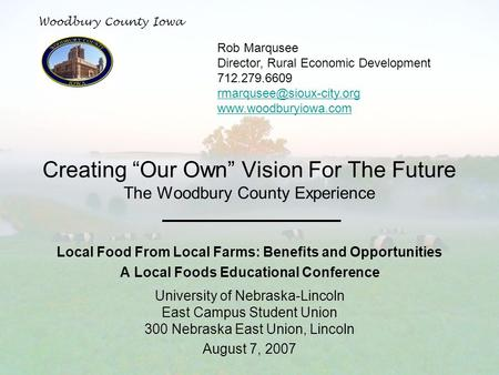 "Woodbury County Iowa Creating ""Our Own"" Vision For The Future The Woodbury County Experience Local Food From Local Farms: Benefits and Opportunities A."