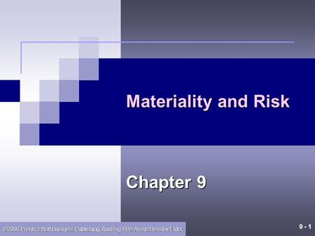 9 - 1 ©2006 Prentice Hall Business Publishing, Auditing 11/e, Arens/Beasley/Elder Materiality and Risk Chapter 9.