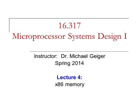 16.317 Microprocessor Systems Design I Instructor: Dr. Michael Geiger Spring 2014 Lecture 4: x86 memory.