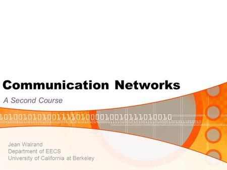 Communication Networks A Second Course Jean Walrand Department of EECS University of California at Berkeley.