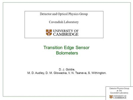 Detector Physics Group at the Cavendish Laboratory Click to edit Master title style Detector and Optical Physics Group Cavendish Laboratory Transition.