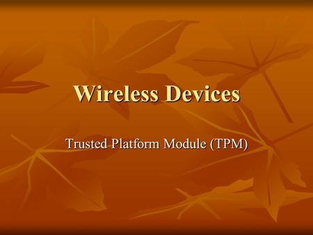 Wireless Devices Trusted Platform Module (TPM). Action Buttons I've included an action button of one of the websites I looked at for wireless devices.