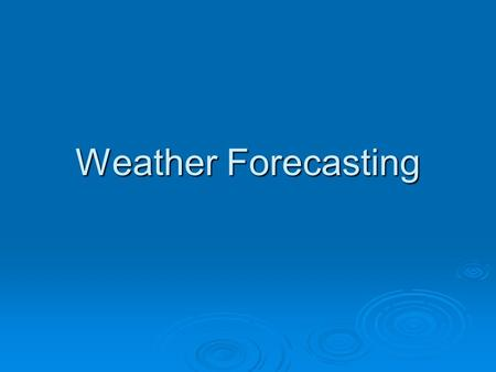 Weather Forecasting. Persistence Method  Assumes that the conditions that exist today will be the conditions that exist tomorrow.  New York City receives.