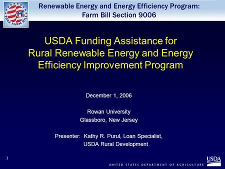 Renewable Energy and Energy Efficiency Program: Farm Bill Section 9006 1 USDA Funding Assistance for Rural Renewable Energy and Energy Efficiency Improvement.