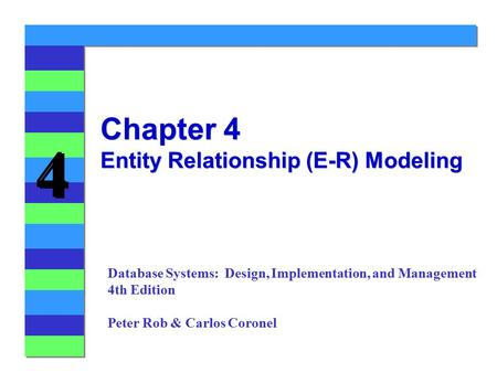 4 4 Chapter 4 Entity Relationship (E-R) Modeling Database Systems: Design, Implementation, and Management 4th Edition Peter Rob & Carlos Coronel.