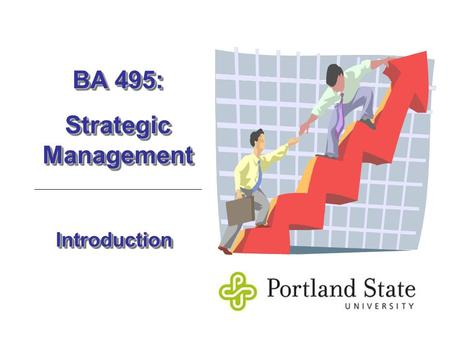 IntroductionIntroduction BA 495: Strategic Management BA 495: Strategic Management.