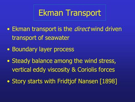 Ekman Transport Ekman transport is the direct wind driven transport of seawater Boundary layer process Steady balance among the wind stress, vertical eddy.