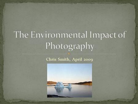 Chris Smith, April 2009. As environmental industry regulations increase; could there be regulations for photographers on the horizon Government C02.