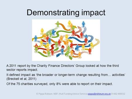 Demonstrating impact © Pippa Robson, NBF (Hull Funding Advice Service) 01482 A 2011 report by the Charity.
