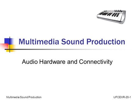 UFCEXR-20-1Multimedia Sound Production Audio Hardware and Connectivity.