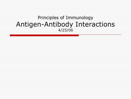 Principles of Immunology Antigen-Antibody Interactions 4/25/06